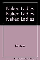 Naked Ladies Naked Ladies Naked Ladies by Lynda Barry (1984-06-30)