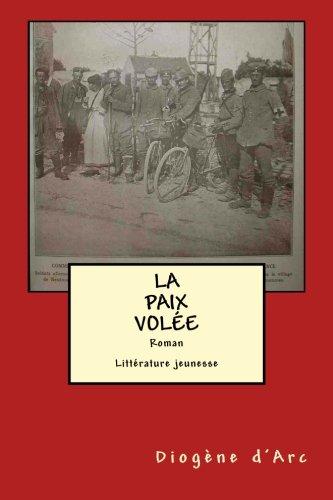 La Paix Volee: Litterature Jeunesse Vosges 1914 par Diogene d'Arc