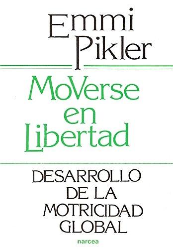 Moverse en libertad : desarrollo de la psicomotricidad global por Emmi Pikler