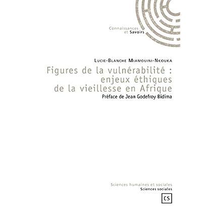 Figures de la vulnérabilité : enjeux éthiques de la vieillesse en Afrique