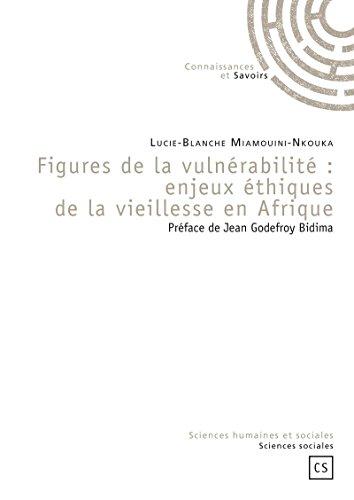 Figures de la vulnérabilité : enjeux éthiques de la vieillesse en Afrique par Lucie-Blanche Miamouini-Nkouka