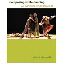 By Melinda Buckwalter ( Author ) [ Composing While Dancing: An Improviser's Companion By Dec-2010 Paperback