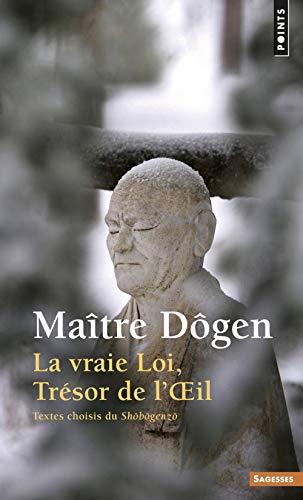 Vraie loi, trésor de l'oeil : Textes choisis du Shôbôgenzô par Dôgen