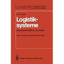 Logistiksysteme: Betriebswirtschaftliche Grundlagen (Logistik in Industrie, Handel und Dienstleistungen)