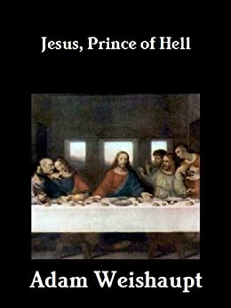 Jesus, Prince of Hell (The Anti-Christian Series Book 2) by [Weishaupt, Adam]