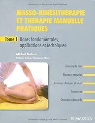 Masso-kinésithérapie et thérapie manuelle pratiques : Tome 1, Bases fondamentales, applications et techniques