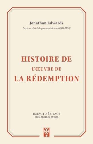 Histoire de l'œuvre de la rédemption (The History Of The Work Of Redemption) par Jonathan Edwards