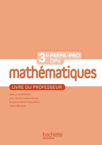Mathématiques 3e Prépa-Pro/DP6 - Livre professeur - Ed. 2012 by Jean-Louis Berducou (2012-07-11)