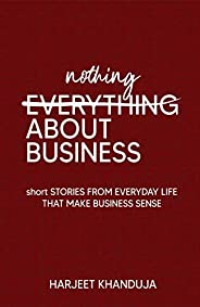 Nothing About Business: Short Stories From Everyday Life That Make Business Sense