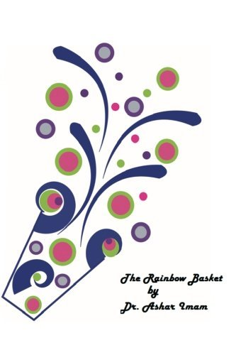 The Rainbow Basket by Ashar Imam (2014-07-31)
