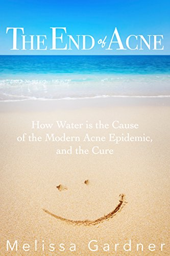 the-end-of-acne-how-water-is-the-cause-of-the-modern-acne-epidemic-and-the-cure-english-edition