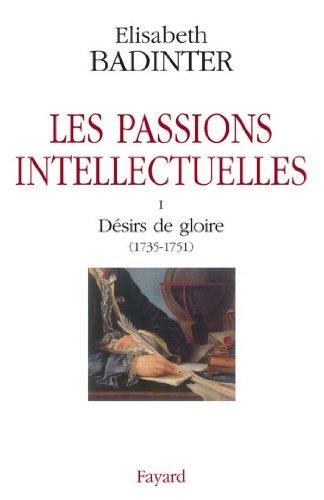 Les passions intellectuelles tome I : I Désirs de gloire (1735-1751) (Documents)