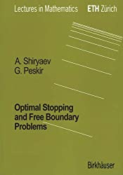 Optimal Stopping & Free-boundary Problems (Lectures In Mathematics. Eth Zurich)