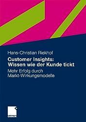 Customer Insights: Wissen wie der Kunde Tickt: Mehr Erfolg durch Markt-Wirkungsmodelle (German Edition)