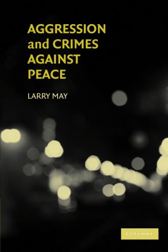 Aggression and Crimes Against Peace Paperback: 0 (Philosophical and Legal Aspectrs of War and Conflict)