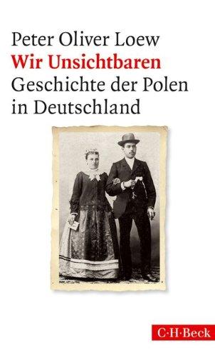 Wir Unsichtbaren: Geschichte der Polen in Deutschland