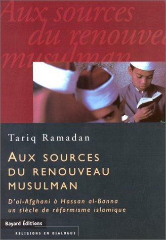 AUX SOURCES DU RENOUVEAU MUSULMAN.  D'al-Afghani à Hassan al-Banna, un siècle de réformisme islamique