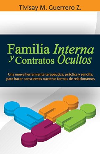 Familia Interna y Contratos Ocultos: Una nueva herramienta terapéutica, práctica y sencilla, para hacer conscientes nuestras formas de relacionarnos por Tivisay Guerrero