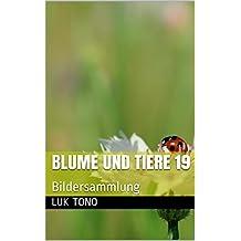 Blume und Tiere 19: Bildersammlung (German Edition)