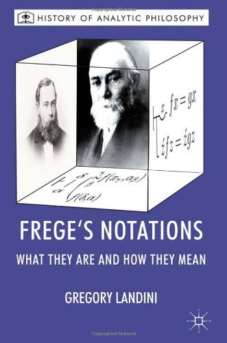 Frege's Notations: What They Are and How They Mean (History of Analytic Philosophy) by Gregory Landini (2012-05-15)