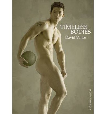 [(Timeless Bodies: Gay Erotic Photos)] [ Edited by David Vance ] [June, 2013]