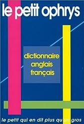 Le petit ophrys. Dictionnaire anglais-français - Le dictionnaire des mots difficiles, pour comprendre vite, à tout moment
