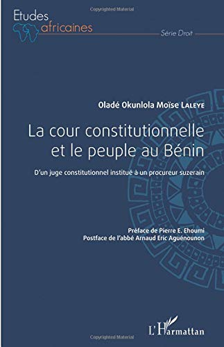 La cour constitutionnelle et le peuple au Bénin: D'un juge constitutionnel institué à un procureur suzerain par Oladé Okunlola Moïse Laleye