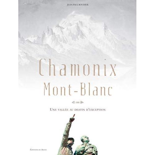 Chamonix Mont-Blanc, une Vallee au Destin d'Exception