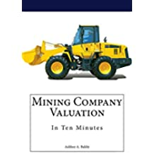 Mining Company Valuation In Ten Minutes (English Edition)