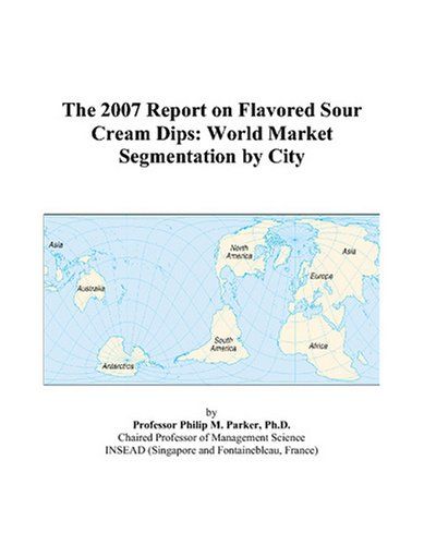 The 2007 Report on Flavored Sour Cream Dips: World Market Segmentation by City