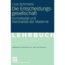 Die Entscheidungsgesellschaft by Uwe Schimank (2005-01-01)