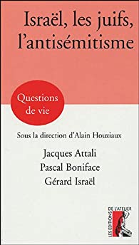 Israël, les juifs, l'antisémitisme par Jacques Attali