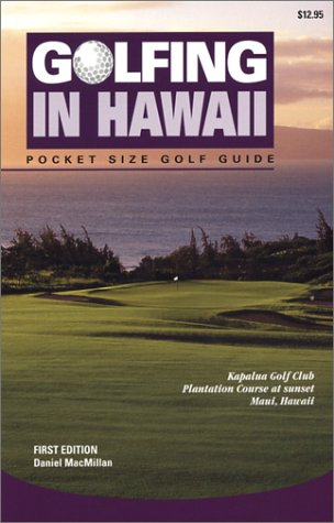 Golfing in Hawaii: The Complete Guide to Hawaii's Golf Facilities por Daniel MacMillan