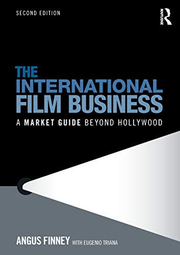The International Film Business: A Market Guide Beyond Hollywood di Angus Finney