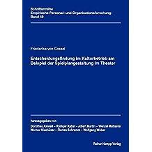 Entscheidungsfindung im Kulturbetrieb am Beispiel der Spielplangestaltung im Theater (Empirische Personal- und Organisationsforschung)