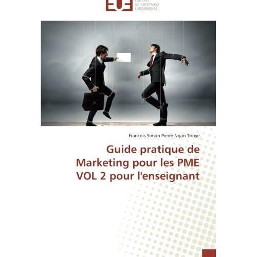 Guide pratique de Marketing pour les PME VOL 2 pour l'enseignant by Francois Simon Pierre Ngan Tonye (2014-07-03)