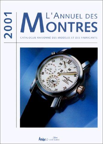 L'Annuel des montres : Catalogue raisonné des modèles et des fabricants, 2001