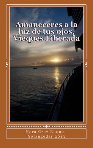 Amaneceres a la luz de tus ojos, Vieques Liberada por Nora Cruz Roque