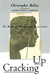 Cracking Up: The Work of Unconscious Experience by Christopher Bollas (1996-07-31)