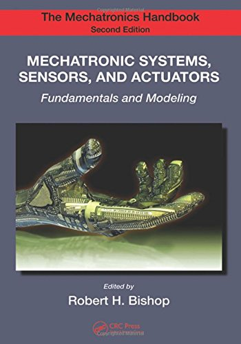 Mechatronic Systems, Sensors, and Actuators: Fundamentals and Modeling (The Mechatronics Handbook, Second Edition)