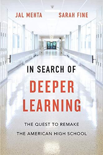 In Search of Deeper Learning - The Quest to Remake  the American High School