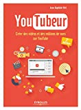 Youtubeur: Créer des vidéos et des millions de vues sur Youtube...