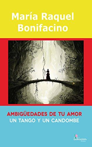Ambigüedades de tu amor un tango y un candombe por María Raquel Bonifacino