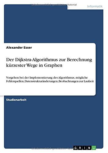 Der Dijkstra-Algorithmus zur Berechnung kürzester Wege in Graphen: Vorgehen bei der Implementierung des Algorithmus, mögliche Fehlerquellen, Datenstrukturänderungen, Beobachtungen zur Laufzeit