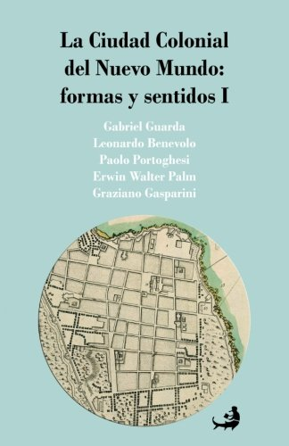 La Ciudad Colonial del Nuevo Mundo: formas y sentidos I