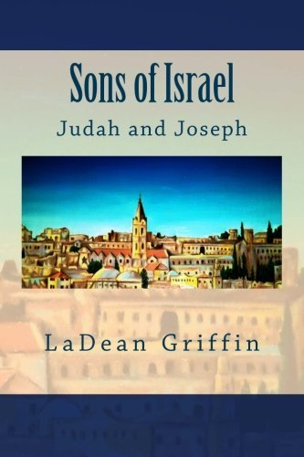 Sons of Israel: Judah and Joseph by LaDean Griffin (2015-08-06)
