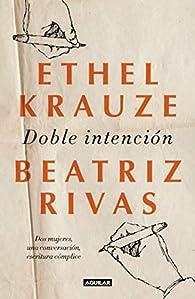 Doble intención: Dos mujeres, una conversación, escritura cómplice par Ethel Krauze