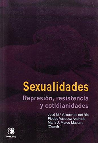 Sexualidades. Represión, resistencia y cotidianidades (Sexualidades y Culturas)