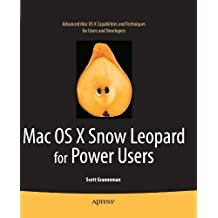 Mac OS X Snow Leopard for Power Users: Advanced Capabilities and Techniques by Scott Granneman (2010-10-18)
