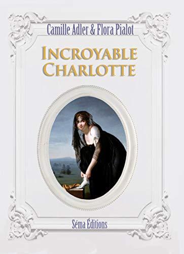 Incroyable Charlotte par [Pialot, Flora, Adler, Camille]